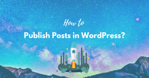 How to Publish Posts in WordPress?
